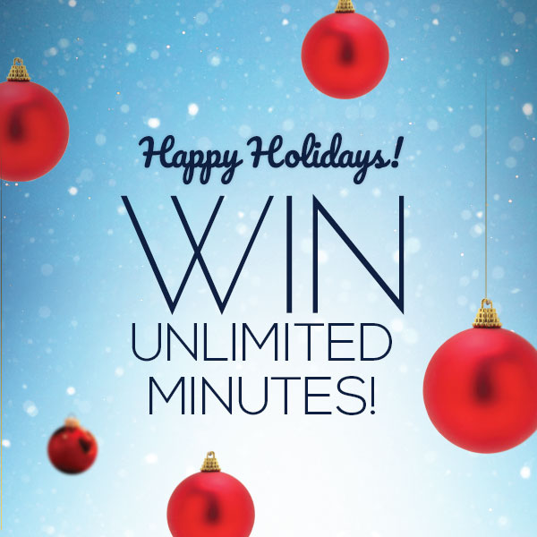 Happy Holidays Win a Month of UNLIMITED FREE Minutes