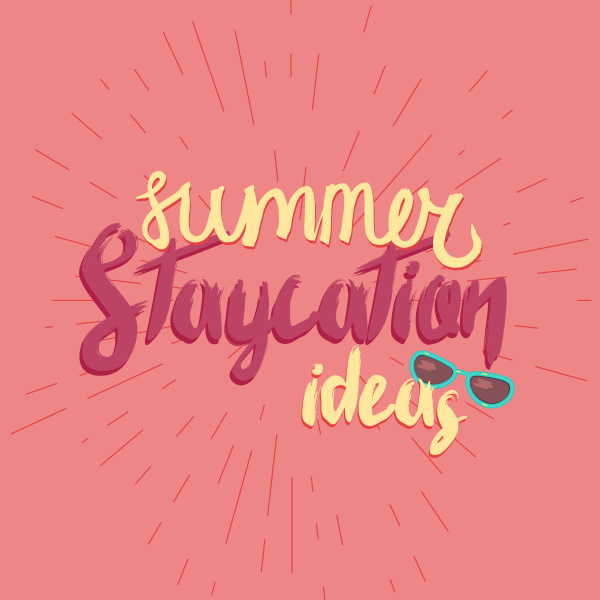 9 Free and Fun Ideas for a Memorable Summer Staycation