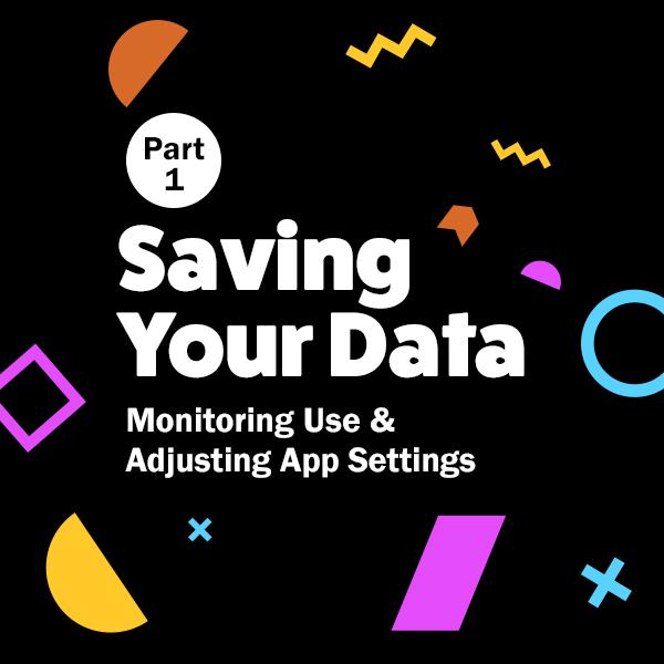 SAVING-DATA-Part-1-Monitoring-Use-Adjusting-App-Settings