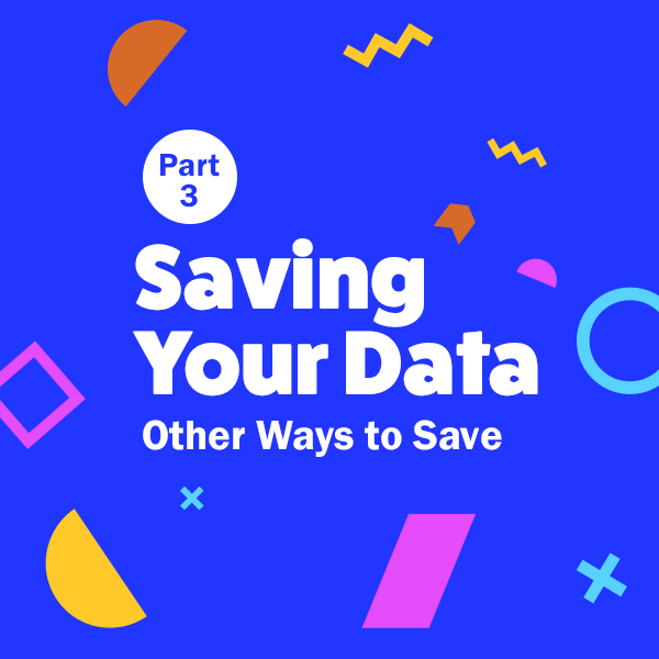 SAVING DATA Part 3: Other Ways to Save