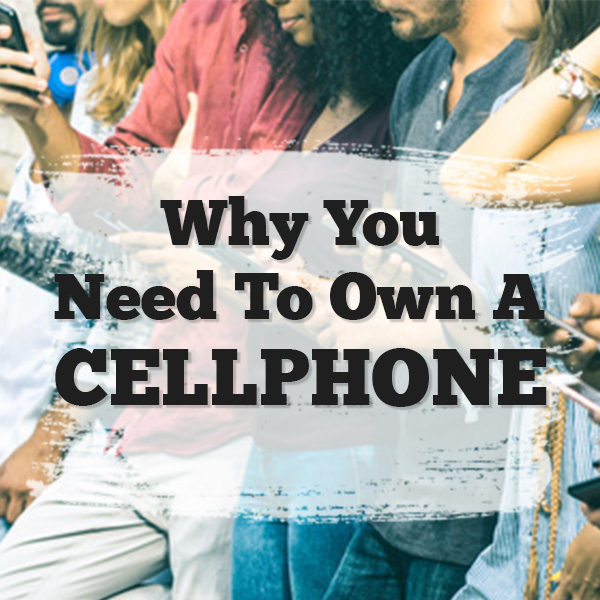 Why you should own a cell phone