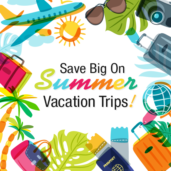 Save Big on Summer Trips