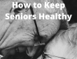 How to Keep Seniors Healthy